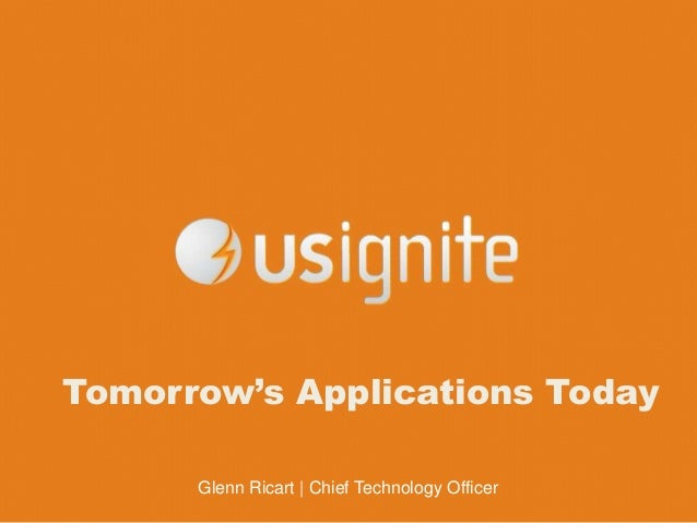 Glenn Ricart | Chief Technology Officer Tomorrow's Applications Today
