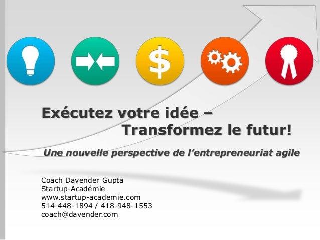 Exécutez votre idée – Transformez le futur! Une nouvelle perspective de l'entrepreneuriat agile Coach Davender Gupta Start...