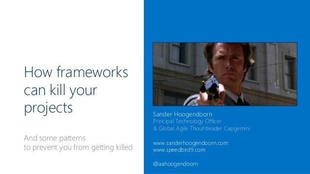 How frameworks can kill your projects  Sander Hoogendoorn  Principal Technology Officer & Global Agile Thouhtleader Capgem...