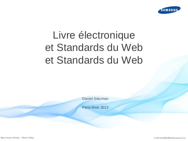 Livre électronique et Standards du Web et Standards du Web  Daniel Glazman Paris-Web 2013  Open Source Group – Silicon Val...