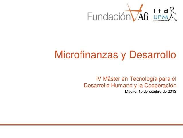 Microfinanzas y Desarrollo IV Máster en Tecnología para el Desarrollo Humano y la Cooperación Madrid, 15 de octubre de 201...