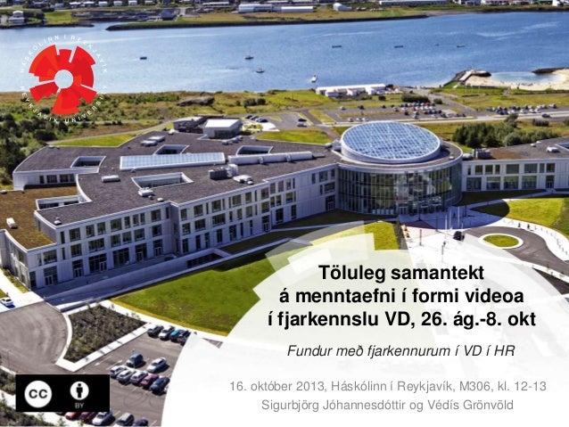 Töluleg samantekt fyrir video sem kennarar í Viðskiptadeild Háskólans í Reykjavík eru að nota í kennslu í fjarnámi haustið 2013