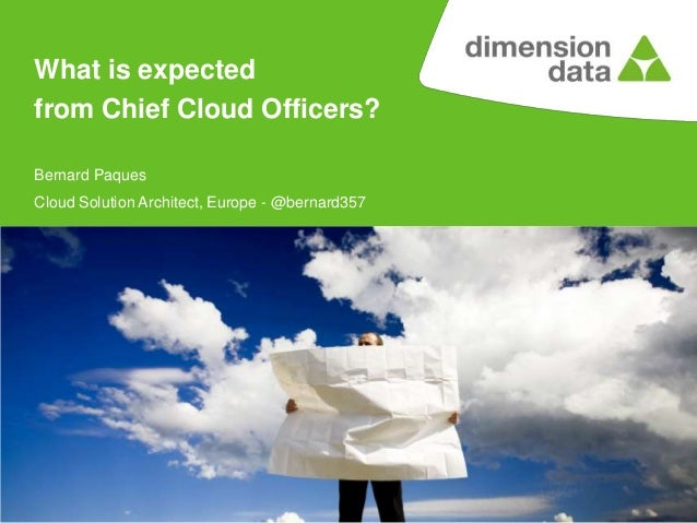 What is expected from Chief Cloud Officers? Bernard Paques Cloud Solution Architect, Europe - @bernard357