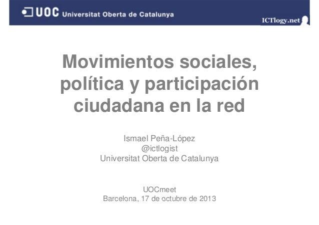 Movimientos sociales, política y participación ciudadana en la red i d d l d Ismael Peña-López @ictlogist Universitat Ober...