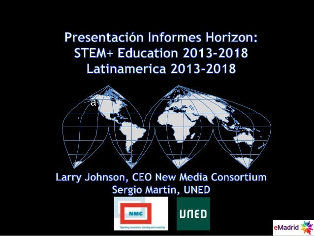 2013 10 18 (ucm) emadrid larry johnson presentacion informe horizon stem latin america 2013 2018