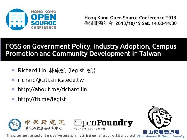 Hong Kong Open Source Conference 2013 香港開源年會 2013/10/19 Sat. 14:00-14:30  FOSS on Government Policy, Industry Adoption, Ca...