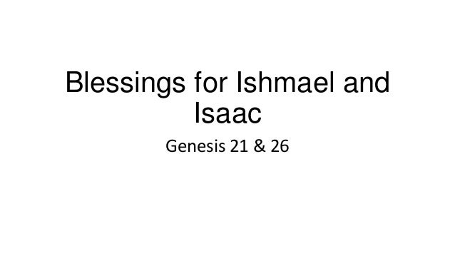 Blessings for Ishmael and Isaac Genesis 21 & 26