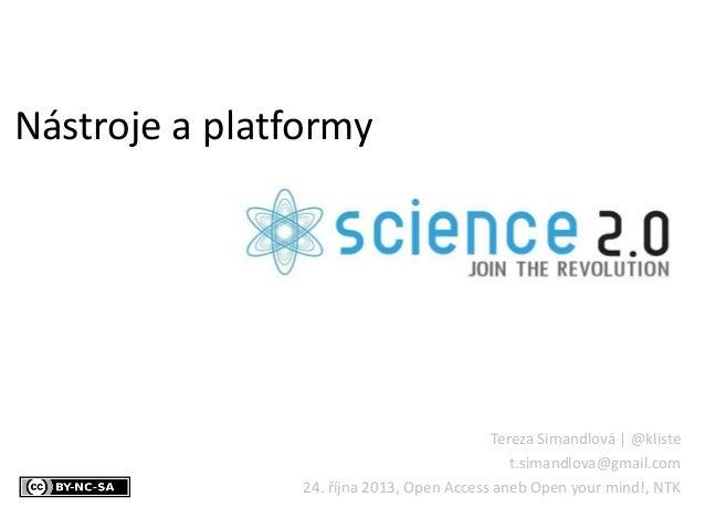 Nástroje a platformy  Tereza Simandlová | @kliste t.simandlova@gmail.com 24. října 2013, Open Access aneb Open your mind!,...
