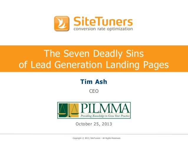 The Seven Deadly Sins of Lead Generation Landing Pages Tim Ash CEO  October 25, 2013  Copyright © 2013, SiteTuners - All R...