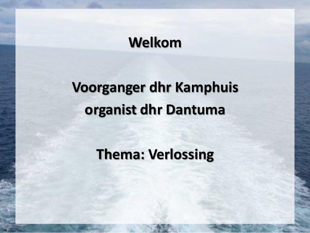 Welkom Voorganger dhr Kamphuis organist dhr Dantuma Thema: Verlossing
