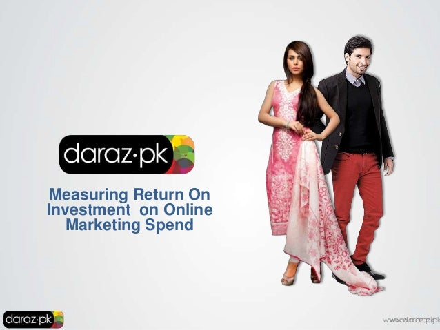 Measuring Return On Investment on Online Marketing Spend  www.daraz.pk www.daraz.pk