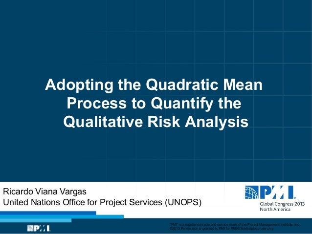 Adopting the Quadratic Mean Process to Quantify the Qualitative Risk Analysis  Ricardo Viana Vargas United Nations Office ...