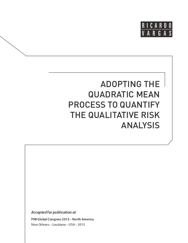 ADOPTING THE  QUADRATIC MEAN  PROCESS TO QUANTIFY  THE QUALITATIVE RISK  ANALYSIS  Accepted for publication at  PMI Global...