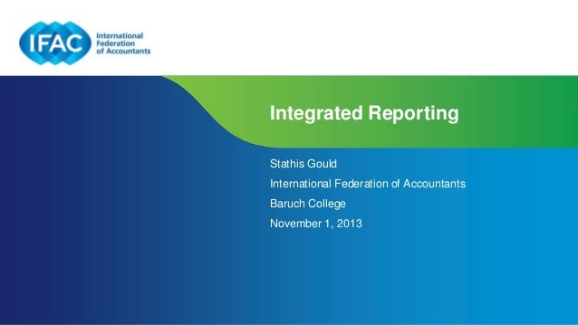 Integrated Reporting Stathis Gould International Federation of Accountants Baruch College  November 1, 2013  Page 1 | Conf...