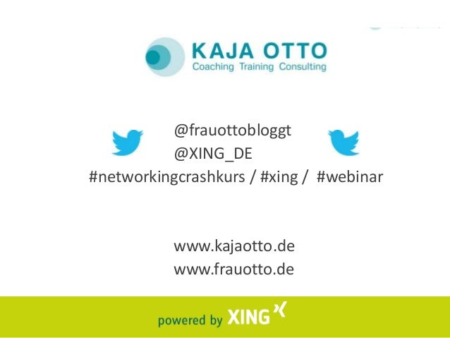 @frauottobloggt @XING_DE #networkingcrashkurs / #xing / #webinar  www.kajaotto.de www.frauotto.de