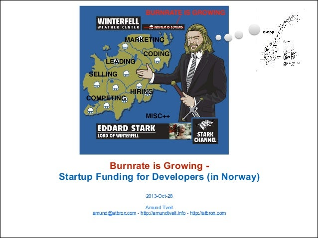 Burnrate is Growing Startup Funding for Developers (in Norway) ! 2013-Oct-28  !  Amund Tveit amund@atbrox.com - http://amu...