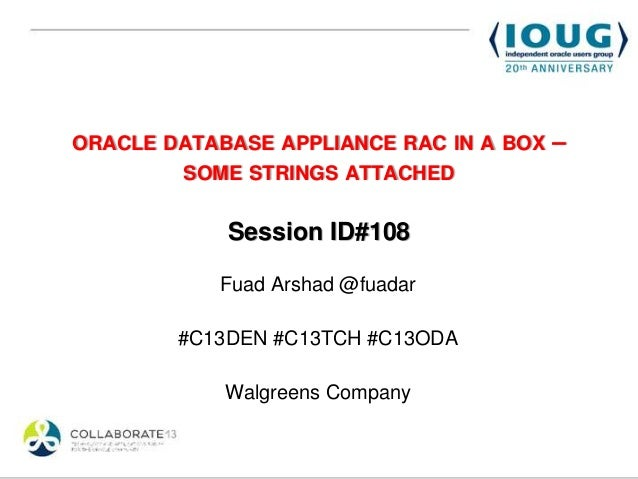ORACLE DATABASE APPLIANCE RAC IN A BOX   –        SOME STRINGS ATTACHED            Session ID#108           Fuad Arshad @f...