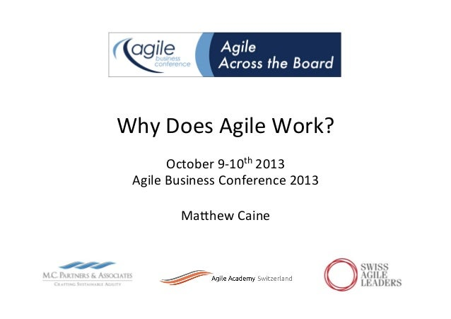 Why	   Does	   Agile	   Work?	    October	   9-­‐10th	   2013	    Agile	   Business	   Conference	   2013	    	    MaAhew	...