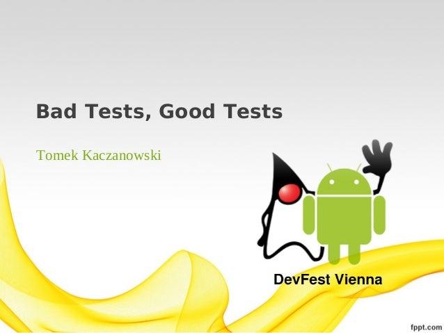 2013 DevFest Vienna - Bad Tests, Good Tests