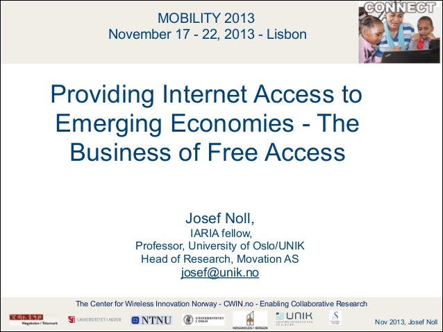 MOBILITY 2013 November 17 - 22, 2013 - Lisbon  ! !  Providing Internet Access to Emerging Economies - The Business of Fre...