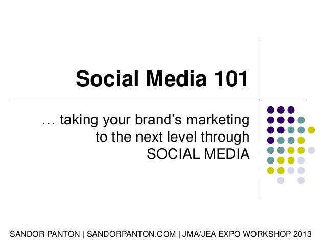 Social Media 101 … taking your brand's marketing to the next level through SOCIAL MEDIA  SANDOR PANTON | SANDORPANTON.COM ...
