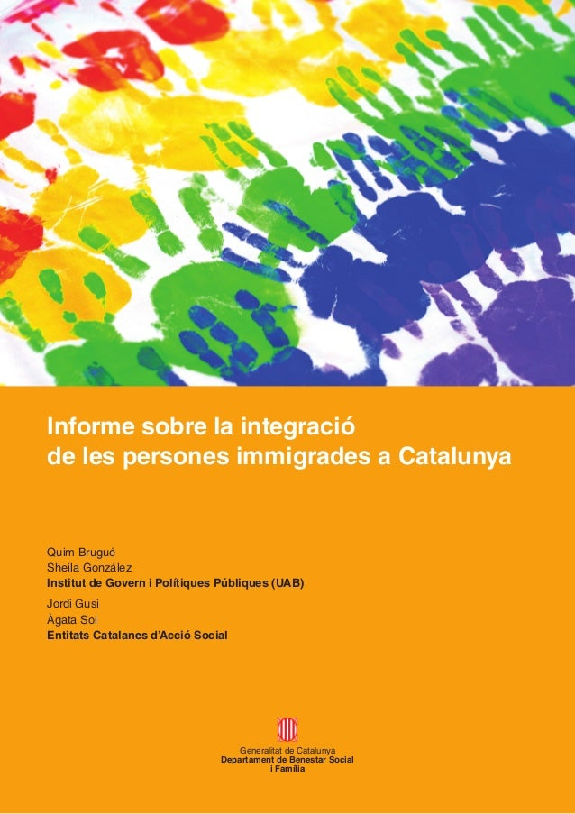 Informe sobre la integració de les persones immigrades a Catalunya  Quim Brugué Sheila González Institut de Govern i Polít...