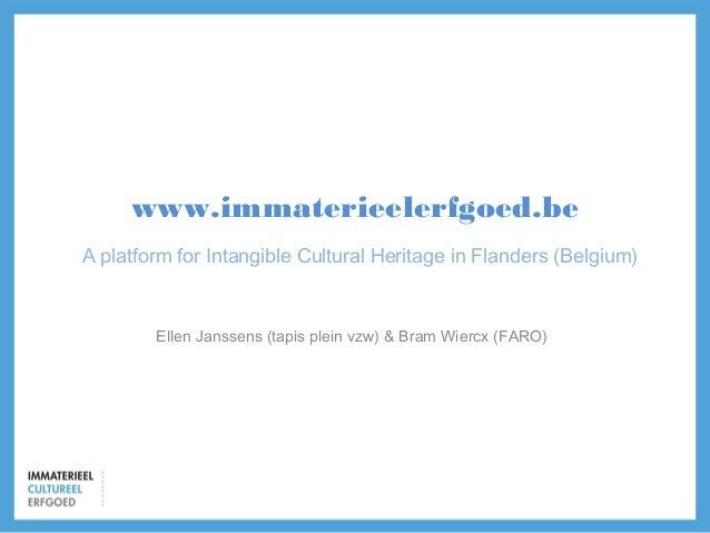 www.immaterieelerfgoed.be A platform for Intangible Cultural Heritage in Flanders (Belgium)  Ellen Janssens (tapis plein v...