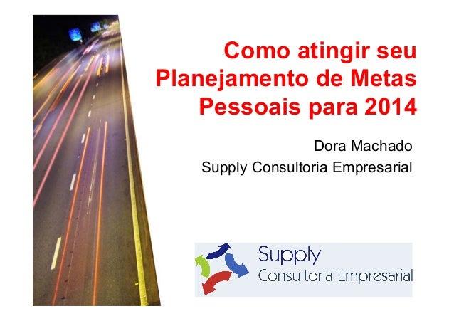 Como atingir seu Planejamento de Metas Pessoais para 2014 Dora Machado Supply Consultoria Empresarial
