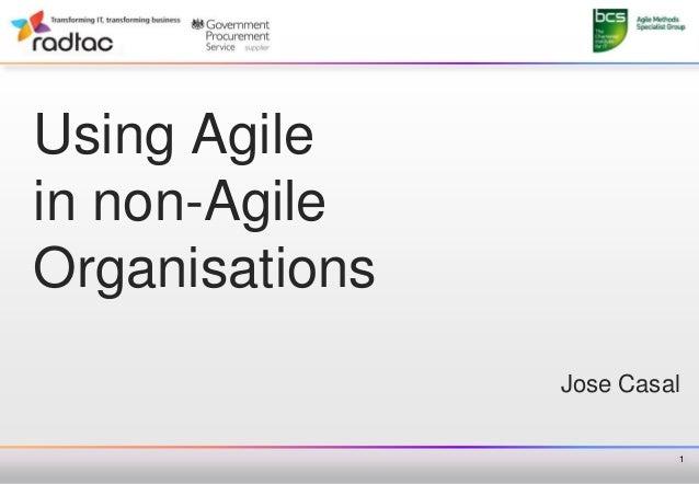 Using Agile in non-Agile Organisations Jose Casal 1