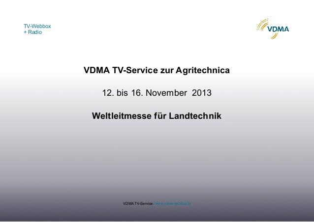 TV-Webbox + Radio  VDMA TV-Service zur Agritechnica 12. bis 16. November 2013 Weltleitmesse für Landtechnik  VDMA TV-Servi...
