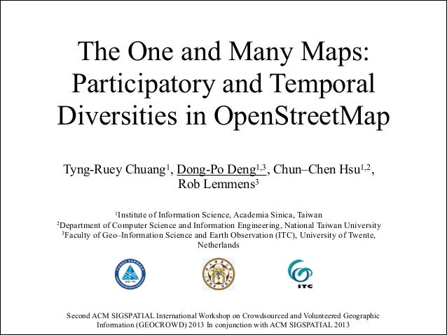The One and Many Maps: Participatory and Temporal Diversities in OpenStreetMap Tyng-Ruey Chuang1, Dong-Po Deng1,3, Chun–Ch...