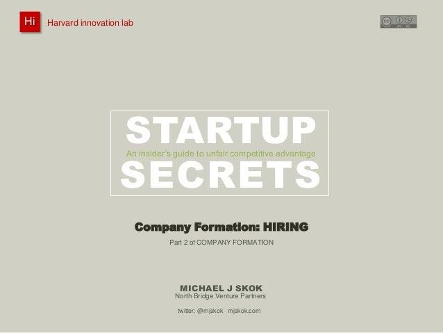 Hi Hi  Harvard innovation lab : @innovationlab  Michael J Skok :  Startup Secrets :  Hiring  @mjskok  Harvard innovation l...