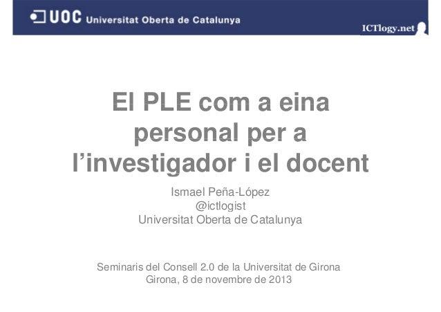 El PLE com a eina personal per a g l'investigador i el docent Ismael Peña-López @ictlogist Universitat Oberta de Catalunya...