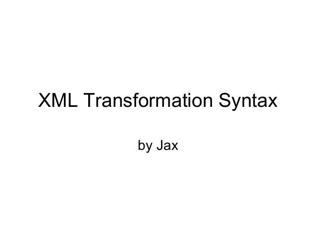 XML Transformation Syntax by Jax