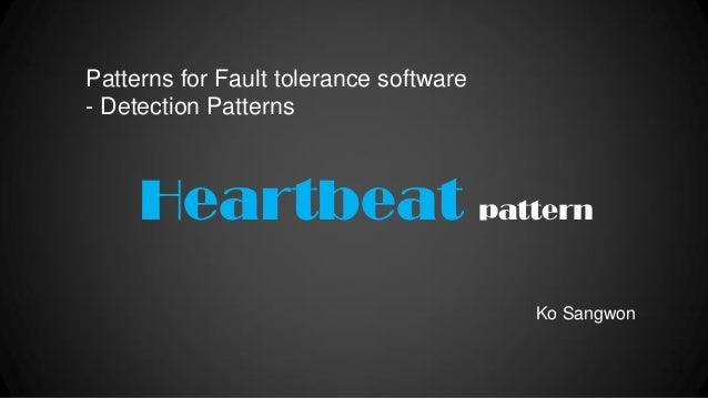 Patterns for Fault tolerance software - Detection Patterns  Heartbeat pattern Ko Sangwon