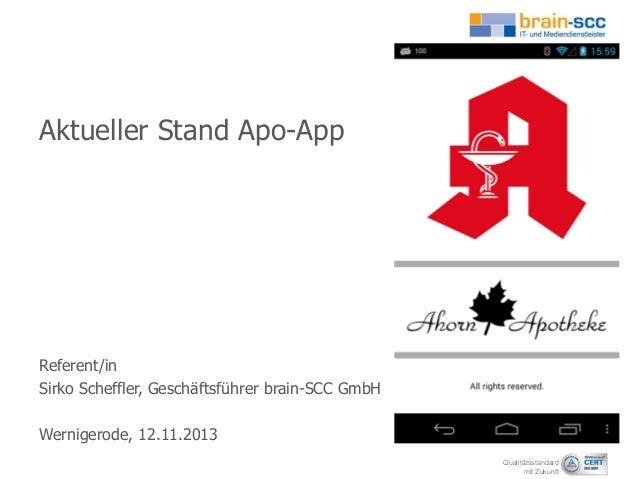 Aktueller Stand Apo-App  Referent/in Sirko Scheffler, Geschäftsführer brain-SCC GmbH Wernigerode, 12.11.2013 Qualitätsstan...
