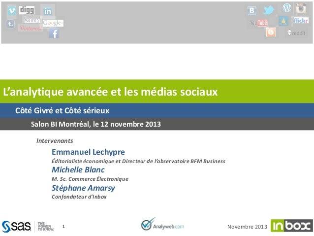 L'analytique avancée et les médias sociaux Côté Givré et Côté sérieux Salon BI Montréal, le 12 novembre 2013 Intervenants ...