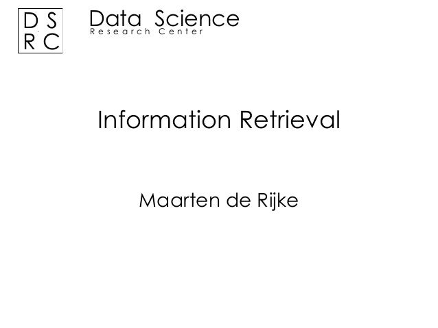DS RC  Data Science Research Center  Information Retrieval Maarten de Rijke