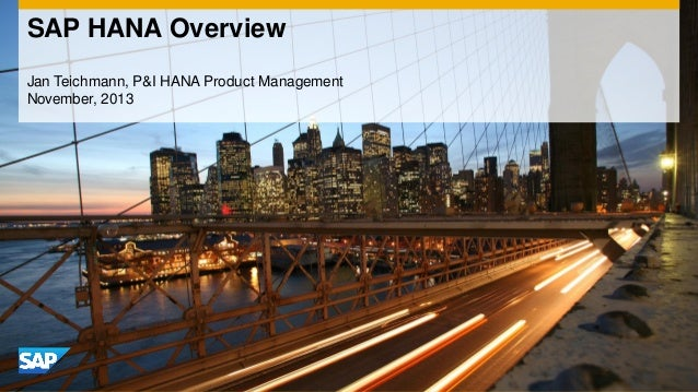 SAP HANA Overview Jan Teichmann, P&I HANA Product Management November, 2013