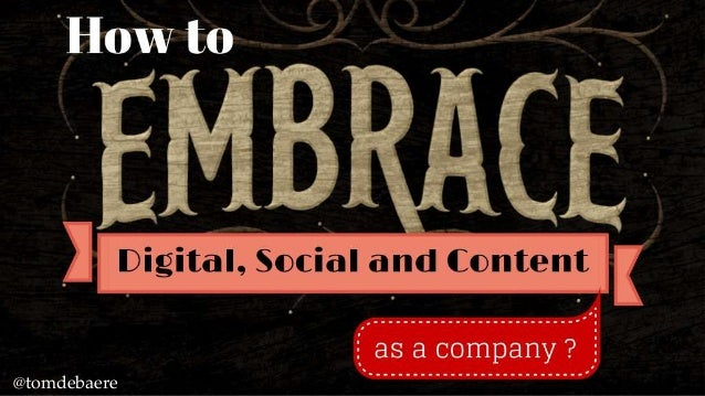 How to Embrace digital, social and content, as a Company?