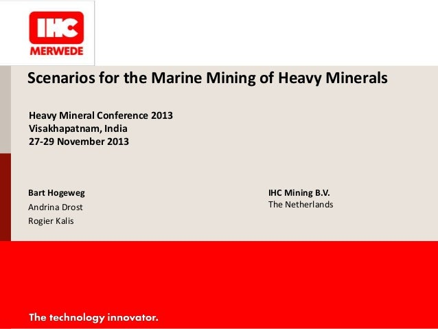 Scenarios for the Marine Mining of Heavy Minerals Heavy Mineral Conference 2013 Visakhapatnam, India 27-29 November 2013  ...