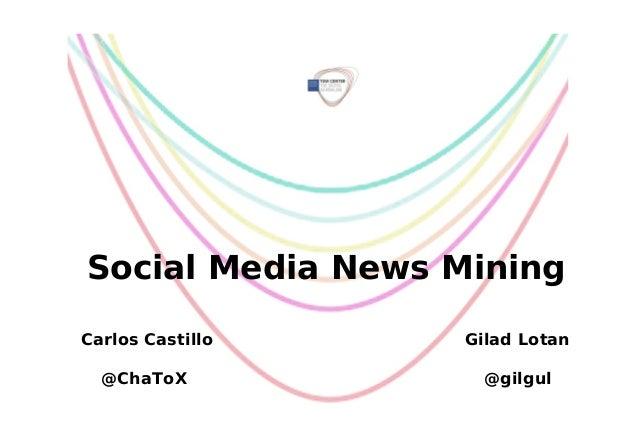 Social Media News Mining Carlos Castillo  Gilad Lotan  @ChaToX  @gilgul
