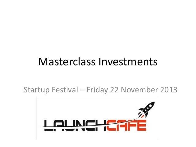 Masterclass Investments Startup Festival – Friday 22 November 2013