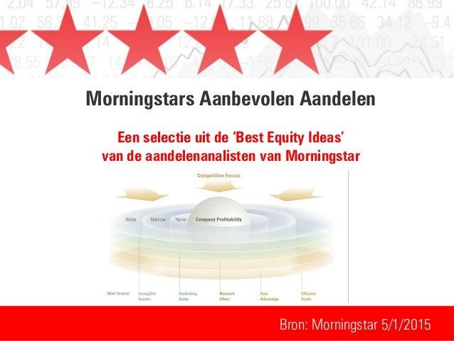 Morningstars Aanbevolen Aandelen Een selectie uit de 'Best Equity Ideas' van de aandelenanalisten van Morningstar Bron: Mo...