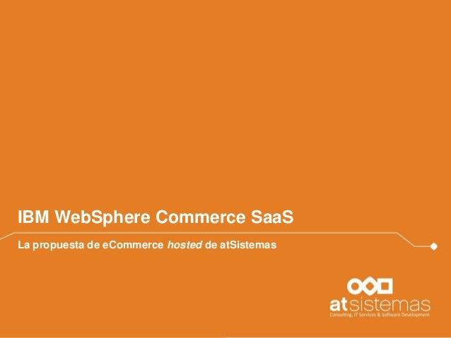 IBM WebSphere Commerce SaaS La propuesta de eCommerce hosted de atSistemas