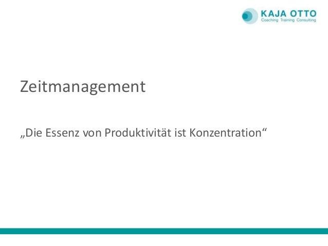 """Zeitmanagement """"Die Essenz von Produktivität ist Konzentration"""""""