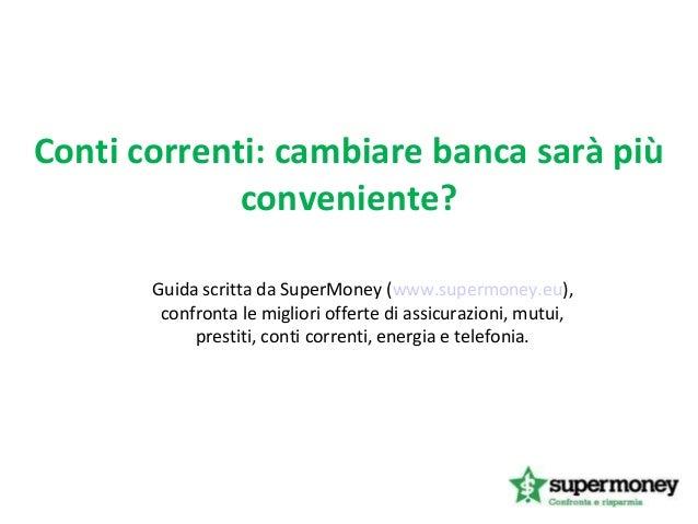 Conti correnti: cambiare banca sarà più conveniente? Guida scritta da SuperMoney (www.supermoney.eu), confronta le miglior...