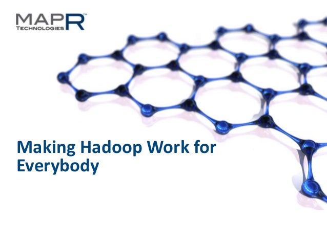 Making Hadoop Work for Everybody  ©MapR Technologies - Confidential  1