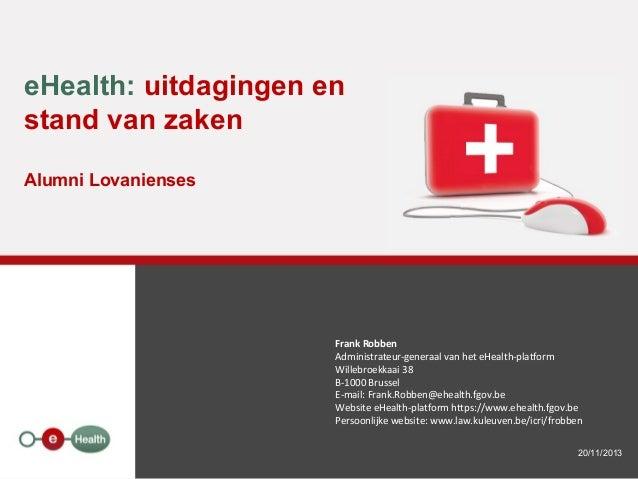 eHealth: uitdagingen en stand van zaken Alumni Lovanienses  Frank Robben Administrateur-generaal van het eHealth-platform ...