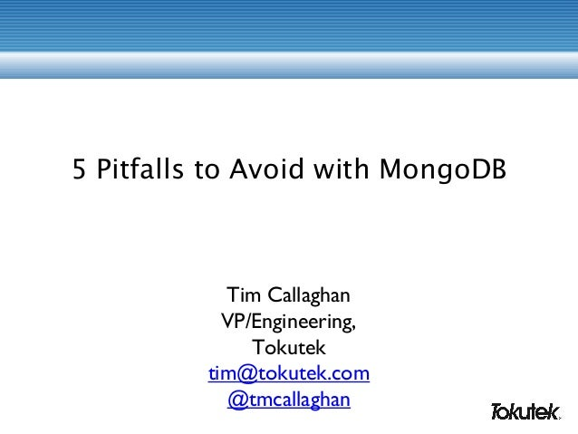5 Pitfalls to Avoid with MongoDB Tim Callaghan VP/Engineering, Tokutek tim@tokutek.com @tmcallaghan
